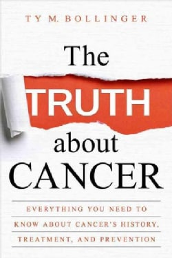 The Truth about Cancer: What You Need to Know About Cancer's History, Treatment, and Prevention (Hardcover)