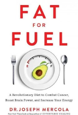 Fat for Fuel: A Revolutionary Diet to Combat Cancer, Boost Brain Power, and Increase Your Energy (Hardcover)