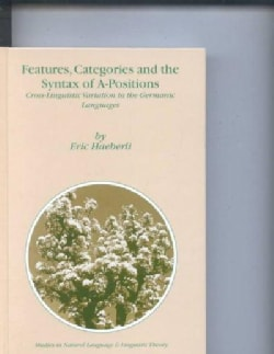 Features, Categories and the Syntax of A-Positions: Cross-Linguistic Variation in the Germanic Languages (Hardcover)