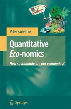 Quantitative Eco-nomics: How Sustainable Are Our Economies? (Hardcover)