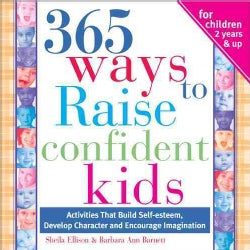 365 Ways to Raise Confident Kids: Activities that Build Self-Esteem, Develop Character and Encourage Imagination (Paperback)