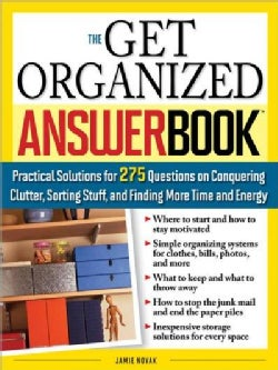 The Get Organized Answer Book: Practical Solutions for 275 Questions on Conquering Clutter, Sorting Stuff, and Fi... (Paperback)