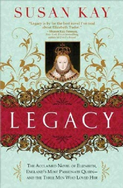 Legacy: The Acclaimed Novel of Elizabeth, England's Most Passionate Queen--And the Three Men Who Loved Her (Paperback)