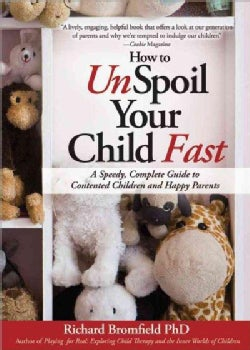 How to Unspoil Your Child Fast: A Speedy, Complete Guide to Contented Children and Happy Parents (Paperback)