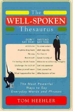 The Well-Spoken Thesaurus: The Most Powerful Ways to Say Everyday Words and Phrases (Paperback)