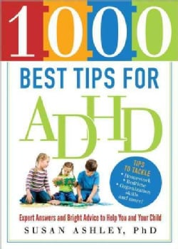 1000 Best Tips for ADHD: Expert Answers and Bright Advice to Help You and Your Child (Paperback)