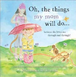 Oh, the things my mom will do: Because She Loves Me Through and Through! (Hardcover)