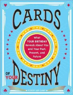 Cards of Your Destiny: What Your Birthday Reveals About You and Your Past, Present, and Future (Paperback)