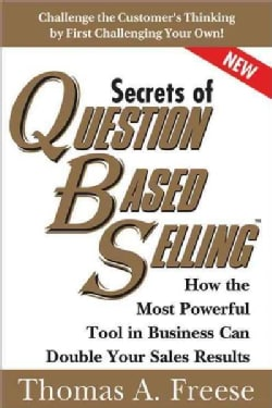 Secrets of Question Based Selling: How the Most Powerful Tool in Business Can Double Your Sales Results (Paperback)