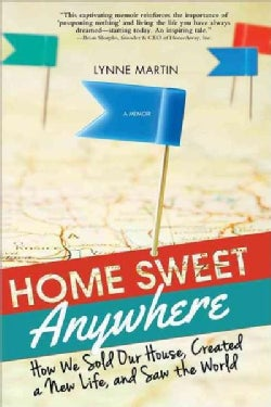 Home Sweet Anywhere: How We Sold Our House, Created a New Life, and Saw the World (Paperback)
