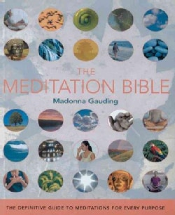The Meditation Bible: The Definitive Guide To Meditations For Every Purpose (Paperback)
