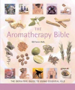 The Aromatherapy Bible: The Definitive Guide To Using Essential Oils (Paperback)