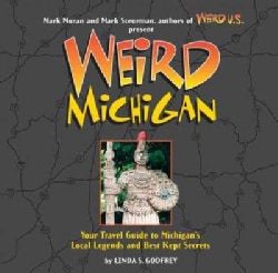 Weird Michigan: Your Travel Guide To Michigan's Local Legends And Best Kept Secrets (Hardcover)