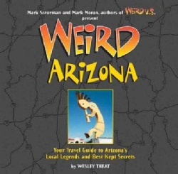 Weird Arizona: Your Travel Guide to Arizona's Local Legends and Best Kept Secrets (Hardcover)