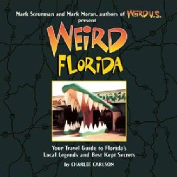 Weird Florida: Your Travel Guide to Florida's Local Legends and Best Kept Secrets (Paperback)