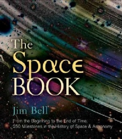 The Space Book: From the Beginning to the End of Time: 250 Milestones in the History of Space & Astronomy (Hardcover)