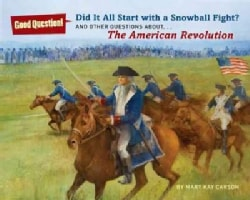 Did It All Start with a Snowball Fight?: And Other Questions About the American Revolution (Paperback)