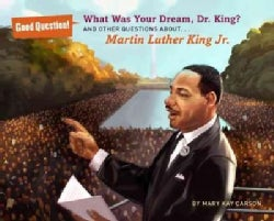 What Was Your Dream, Dr. King?: And Other Questions About Martin Luther King, Jr. (Paperback)