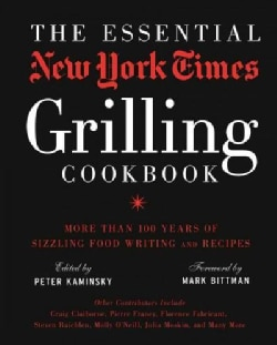 The Essential New York Times Grilling Cookbook: More Than 100 Years of Sizzling Food Writing and Recipes (Hardcover)