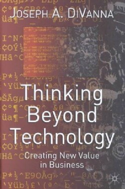 Thinking Beyond Technology: Creating New Value in Business (Hardcover)
