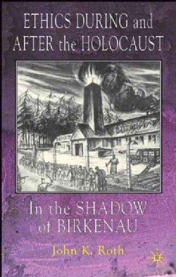 Ethics During and After the Holocaust: In the Shadow of Birkenau (Paperback)