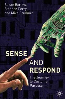 Sense And Respond: The Journey To Customer Purpose (Hardcover)