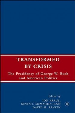 Transformed by Crisis: The Presidency of George W. Bush and American Politics (Hardcover)