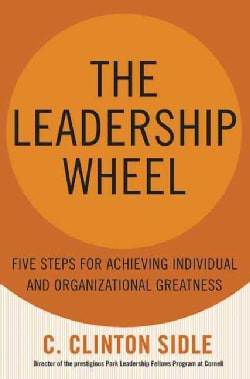 The Leadership Wheel: Five Steps For Achieving Individual And Organizational Greatness (Hardcover)