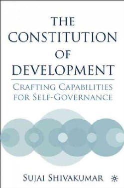 The Constitution Of Development: Crafting Capabilities For Self-governance (Hardcover)