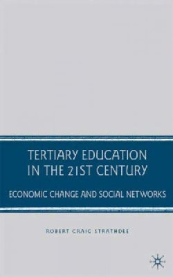 Tertiary Education in the 21st Century: Economic Change and Social Networks (Hardcover)