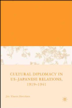 Cultural Diplomacy in U.S.-Japanese Relations, 1919-1941 (Hardcover)