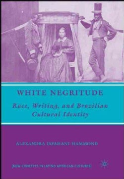 White Negritude: Race, Writing, and Brazilian Cultural Identity (Hardcover)