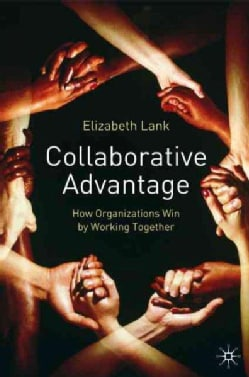 Collaborative Advantage: How Organisations Win by Working Together (Hardcover)
