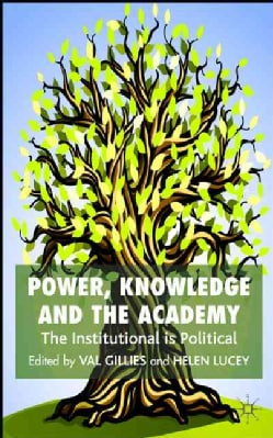 Power, Knowledge and the Academy: The Institutional Is Political (Hardcover)