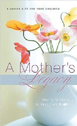 A Mother's Legacy: Your Life Story in Your Own Words (Hardcover)