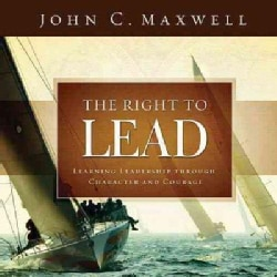 The Right to Lead: Learning Leadership Through Character and Courage (Hardcover)
