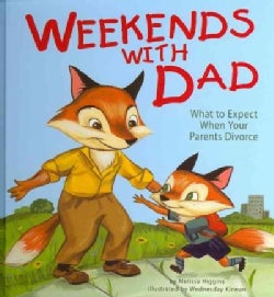 Weekends with Dad: What to Expect When Your Parents Divorce (Hardcover)