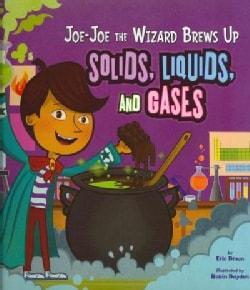 Joe-Joe the Wizard Brews Up Solids, Liquids, and Gases (Paperback)
