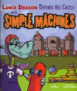 Lance Dragon Defends His Castle with Simple Machines (Paperback)