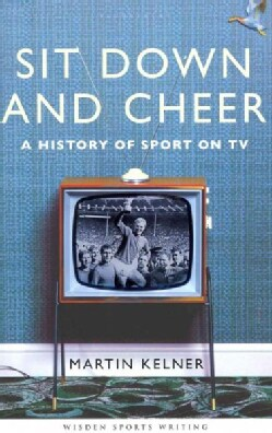 Sit Down and Cheer: A History of Sport on TV (Hardcover)