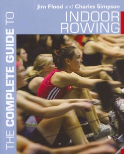 The Complete Guide to Indoor Rowing (Paperback)