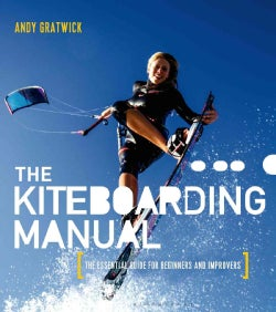 The Kiteboarding Manual: The Essential Guide for Beginners and Improvers (Paperback)