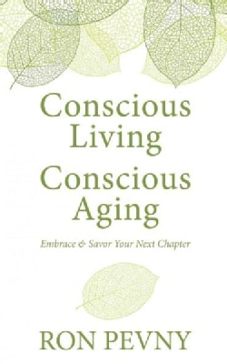 Conscious Living, Conscious Aging: Embrace & Savor Your Next Chapter (Hardcover)