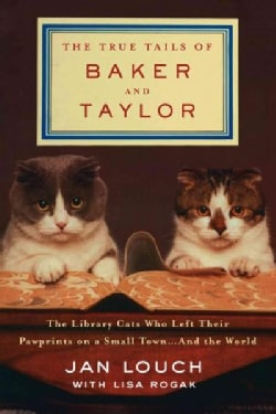 The True Tails of Baker and Taylor: The Library Cats Who Left Their Pawprints on a Small Town... and the World (Hardcover)