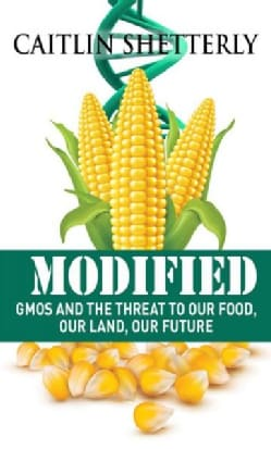 Modified: GMOs and the Threat to Our Food, Our Land, Our Future (Hardcover)
