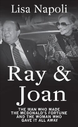Ray & Joan: The Man Who Made the McDonald's Fortune and the Woman Who Gave It All Away (Hardcover)