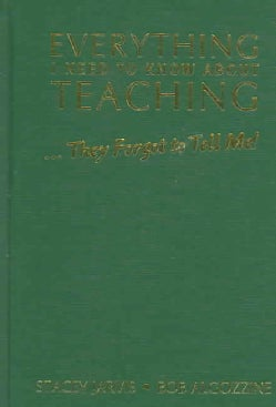 Everything I Need to Know About Teaching . . . They Forgot to Tell Me! (Hardcover)