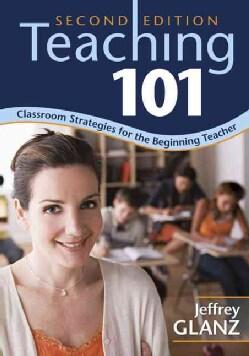 Teaching 101: Classroom Strategies for the Beginning Teacher (Paperback)