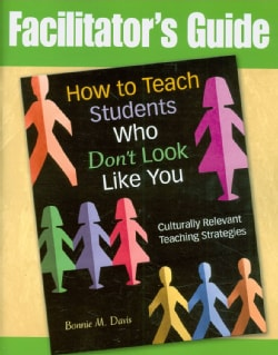 How to Teach Students Who Don't Look Like You Facilitator's Guide: Culturally Relevant Teaching Strategies (Paperback)