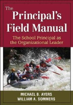The Principal's Field Manual: The School Principal As the Organizational Leader (Paperback)
